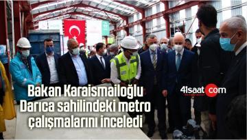 Bakan Karaismailoğlu Darıca Sahilindeki Metro Çalışmalarını İnceledi