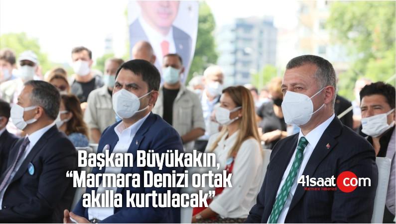 """Başkan Büyükakın, """"Marmara Denizi Ortak Akılla Kurtulacak"""""""