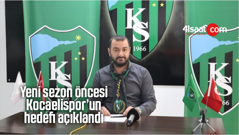 Yeni Sezon Öncesi Kocaelispor'un Hedefi Açıklandı