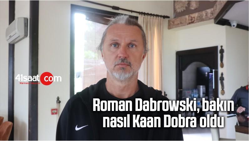 Roman Dabrowski, Bakın Nasıl Kaan Dobra Oldu