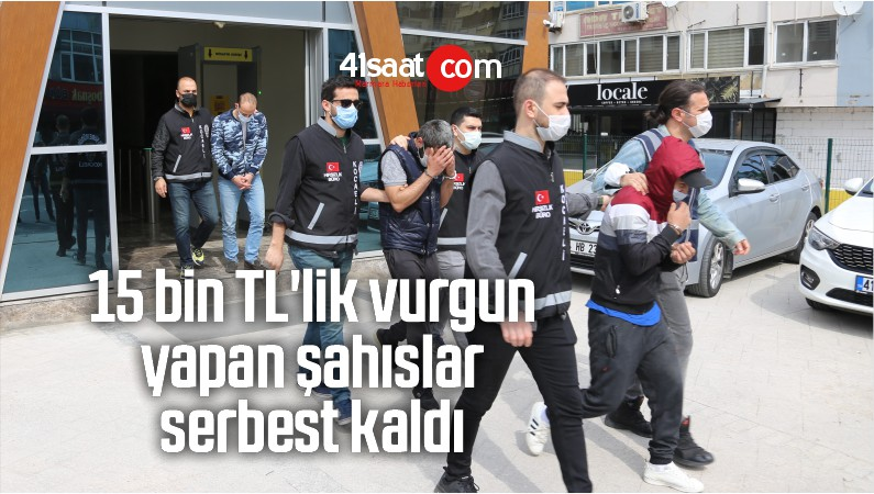 15 bin TL'lik Vurgun Yapan Şahıslar Serbest Kaldı