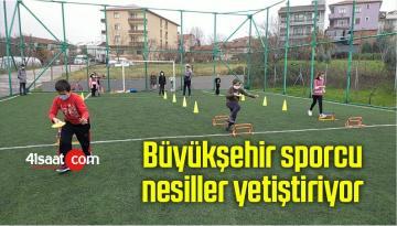Büyükşehir sporcu nesiller yetiştiriyor