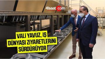 Vali Yavuz, İş Dünyası Ziyaretlerini Sürdürüyor
