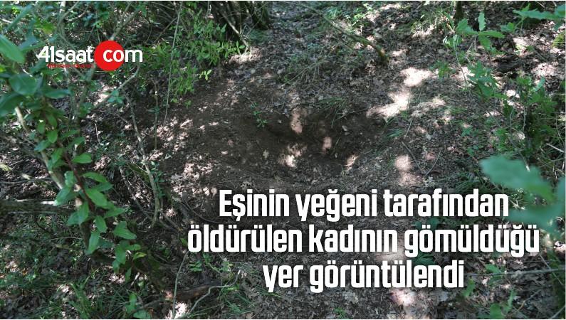 Eşinin Yeğeni Tarafından Öldürülen Kadının Gömüldüğü Yer Görüntülendi