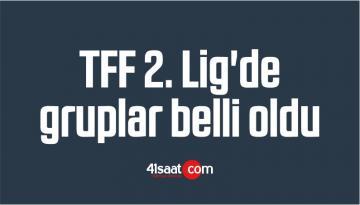 TFF 2. Lig'de Gruplar Belli Oldu