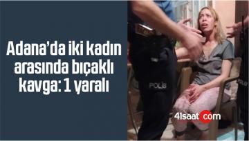 Adana'da İki Kadın Arasında Bıçaklı Kavga: 1 Yaralı