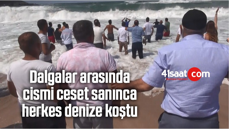 Dalgalar Arasında Cismi Ceset Sanınca Herkes Denize Koştu