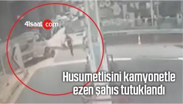 Husumetlisini Kamyonetle Ezen Şahıs Tutuklandı