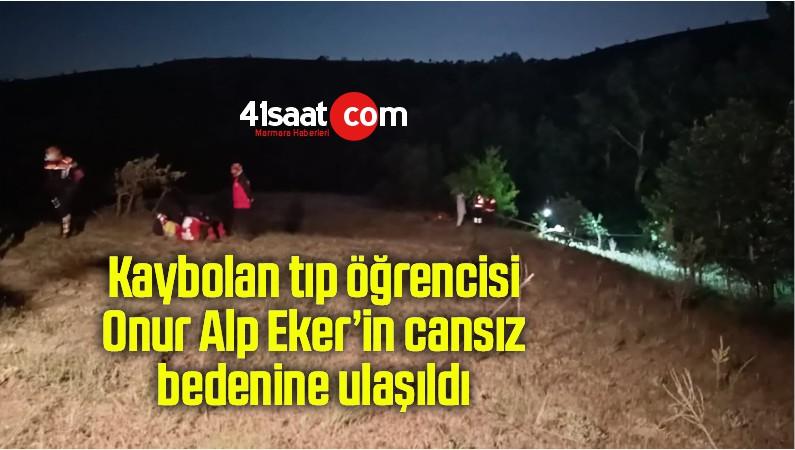 Kaybolan tıp öğrencisi Onur Alp Eker'in cansız bedenine ulaşıldı