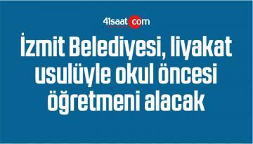 İzmit Belediyesi, Liyakat Usulüyle Okul Öncesi Öğretmeni Alacak