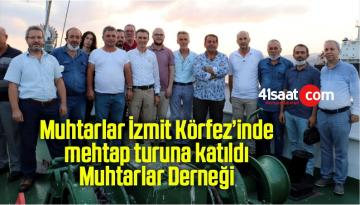 Muhtarlar İzmit Körfez'inde mehtap turuna katıldı Muhtarlar Derneği