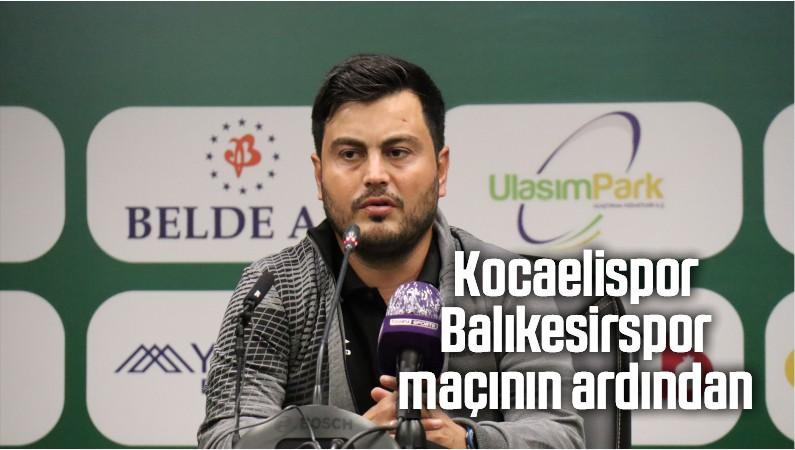Kocaelispor – Balıkesirspor maçının ardından