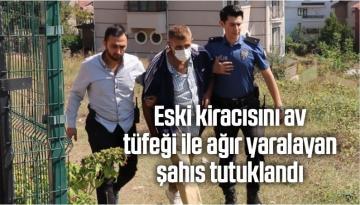 Eski Kiracısını Av Tüfeği İle Ağır Yaralayan Şahıs Tutuklandı