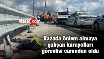 Kazada Önlem Almaya Çalışan Karayolları Görevlisi Canından Oldu