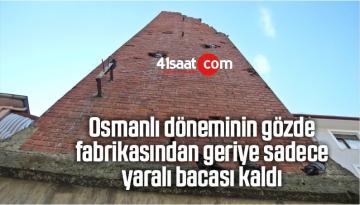 Osmanlı Döneminin Gözde Fabrikasından Geriye Sadece Yaralı Bacası Kaldı