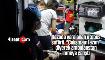 """Yaralanan Otobüs Şoförü, """"Çalışmam Lazım"""" Diyerek Ambulanstan İnmeye Çalıştı"""