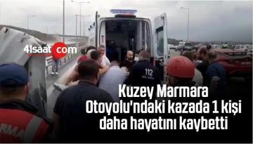 Kuzey Marmara Otoyolu'ndaki Kazada 1 Kişi Daha Hayatını Kaybetti