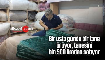 Bir Usta Günde Bir Tane Örüyor, Tanesini Bin 500 Liradan Satıyor