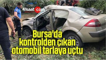 Bursa'da kontrolden çıkan otomobil tarlaya uçtu
