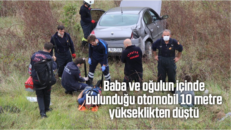 Baba ve oğulun içinde bulunduğu otomobil 10 metre yükseklikten düştü