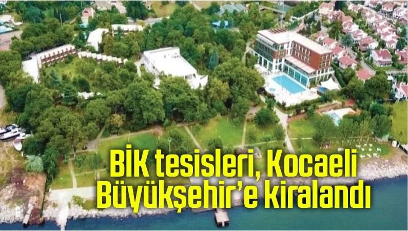 BİK tesisleri, Kocaeli Büyükşehir'e kiralandı