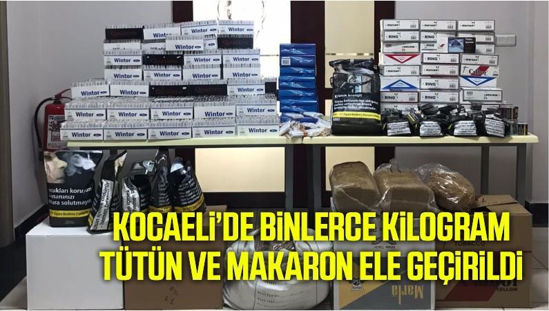 Kocaeli'de binlerce kilogram tütün ve makaron ele geçirildi