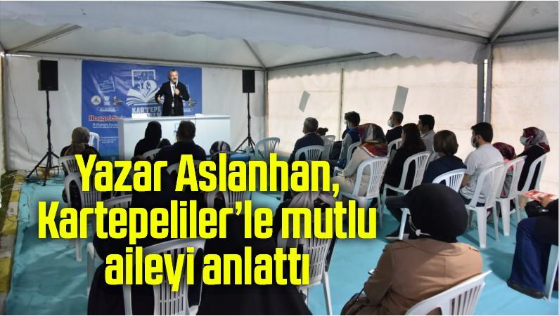 Yazar Aslanhan, Kartepeliler'le mutlu aileyi anlattı